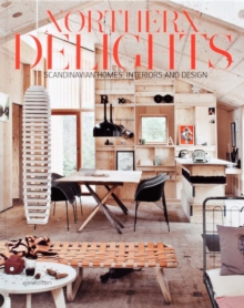 Northern Delights : Scandinavian Homes, Interiors and Design, Hardback