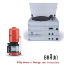 Braun : Fifty Years of Design and Innovation, Hardback Book