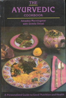 The Ayurvedic Cookbook : A Personalized Guide to Good Nutrition and Health, Paperback
