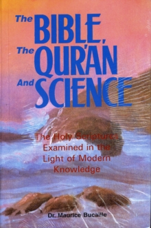 The Bible, the Qur'an and Science : The Holy Scripture Examined in the Light of Modern Knowledge, Paperback