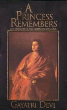 Princess Remembers : Memoirs of the Maharani of Jaipur, Paperback Book