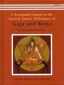 Yoga and Kriya : A Systematic Course in the Ancient Tantric Techniques, Hardback