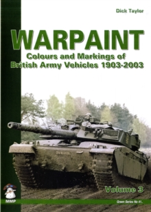 Warpaint : Colours and Markings of British Army Vehicles 1903-2003 Volume 3, Paperback