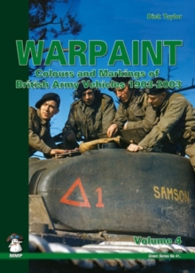 Warpaint : Colours and Markings of British Army Vehicles 1903-2003 Volume 4, Paperback