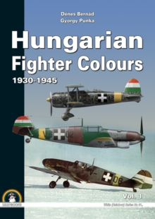 Hungarian Fighter Colours - 1930-1945 : Volume 1, Hardback Book