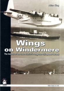 Wings on Windermere : The History of the Lake District's Forgotten Flying Boat Factory, Paperback