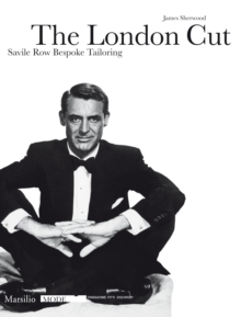 The London Cut : Savile Row Bespoke Tailoring, Paperback Book