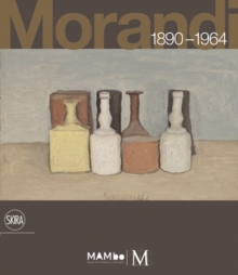 "Morandi 1890-1964 : ""Nothing is More Abstract Than Reality"", Hardback"