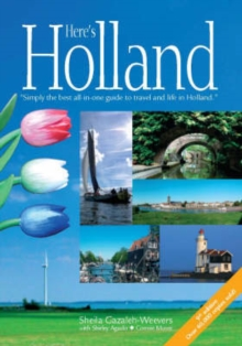 Here's Holland : Simply the Best All-in-one Guide to Travel and Life in Holland, Paperback