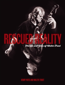 Rescued From Reality : The Life and Times of Walter Trout, Paperback Book