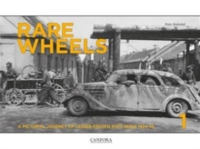 Rare Wheels : A Pictorial Journey of Lesser-Known Soft-Skins 1934-45 Volume 1, Hardback