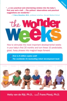 The Wonder Weeks : How to Stimulate Your Baby's Mental Development and Help Him Turn His 10 Predictable, Great, Fussy Phases into Magical Leaps Forward, Paperback Book