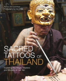 Sacred Tattoos of Thailand : Unveiling the Magic, Power and Mystery of Thailand's Ancient Tattoos, Hardback