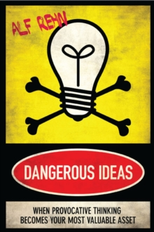 Dangerous Ideas : When Provocative Thinking Becomes Your Most Valuable Asset, Paperback