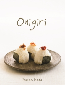 Simply Onigiri : Fun and Creative Recipes for Japanese Rice Balls, Paperback