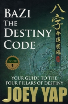 Bazi the Destiny Code : Your Guide to the Four Pillars of Destiny, Paperback Book