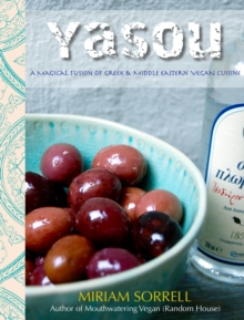 Yasou : A Magical Fusion of Greek & Middle Eastern Vegan Cuisine, Hardback