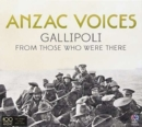Anzac Voices: Gallipolo from Those Who Were There - CD