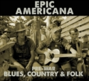 Epic Americana: Pre-war Blues, Country & Folk - CD