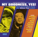My Goodness, Yes!: Soul Treasures from the Silver Fox Label - Vinyl