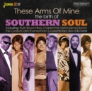 These Arms of Mine: The Birth of Southern Soul - CD