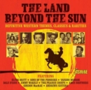 The Land Beyond the Sun: Definitive Western Themes, Classics & Rarities - CD