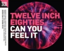 Twelve Inch Eighties: Can You Feel It - CD