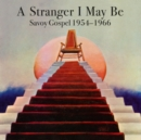 A Stranger I May Be: Savoy Gospel 1954-1966 - Vinyl