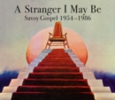 A Stranger I May Be: Savoy Gospel 1954-1986 - CD