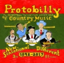 Protobilly: The Minstrel and Tin Pan Alley DNA of Country Music: 1892-2017 - CD