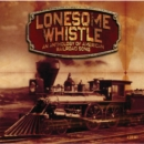 Lonesome Whistle: An Anthology of American Railroad Song - CD