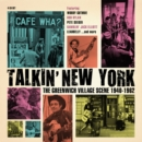 Talkin' New York: The Greenwich Village Scene 1940-1962 - CD