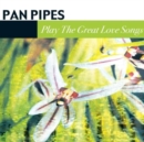 Pan Pipes - Play the Great Love Songs - CD