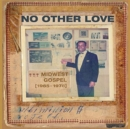 No Other Love: Midwest Gospel 1965-1978 - CD