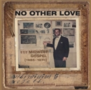 No Other Love: Midwest Gospel 1965-1978 - Vinyl