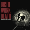 Birth/Work/Death: Work, Money and Status in Country Music (1950-1970) - Vinyl