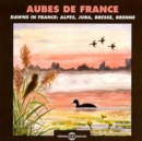 Aubes De France: Dawns in France - Alpes, Jura, Bresse, Brenne - CD