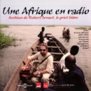Une Afrique En Radio: Archives De Robert Arnaut, Le Griot Blanc - CD