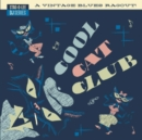 Cool Cat Club: A Vintage Blues Ragout - Vinyl