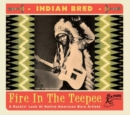 Indian Bred: Fire in the Teepee: A Rockin' Look at Native-American Born Artists - CD