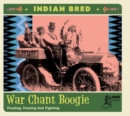 Indian Bred: War Chant Boogie: Feuding, Fussing and Fighting - CD