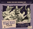 Wild Man Rock: Hillbilly and Rustic Rockabilly Bop - CD