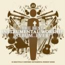 The Best Instrumental Worship Album... Ever! - CD