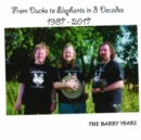 From Ducks to Elephants in 3 Decades 1987-2017: The Barry Years - CD