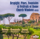 Respighi: Pines, Fountains & Festivals of Rome/Church Windows... - CD