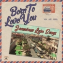 Born to Love You: Jamaican Love Songs - Vinyl