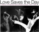 Love Saves the Day: A History of American Dance Music Culture 1970 - 1979 - CD
