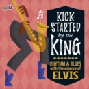 Kick-started By the King: Rhythm & Blues With the Essence of Elvis - CD