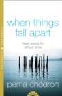 When Things Fall Apart : Heart Advice for Difficult Times - Book