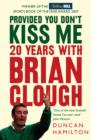 Provided You Don't Kiss Me : 20 Years with Brian Clough - Book